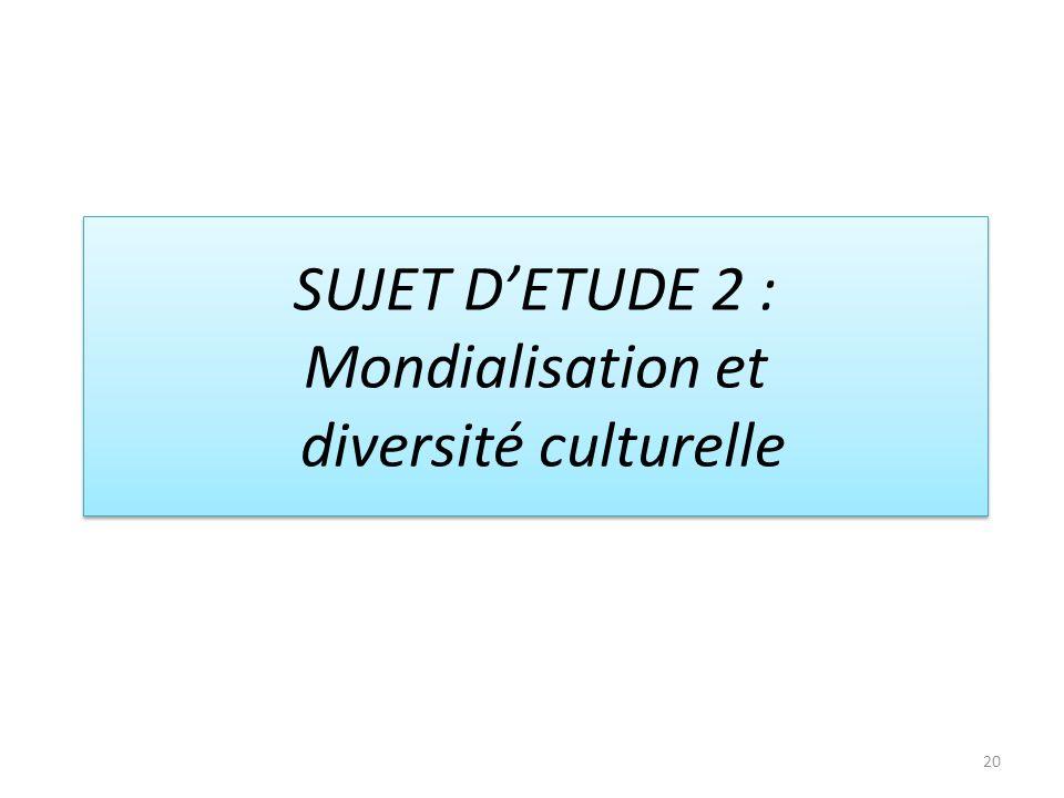 SUJET D'ETUDE 2 : Mondialisation et diversité culturelle