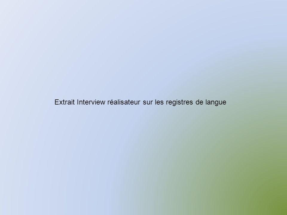 Extrait Interview réalisateur sur les registres de langue
