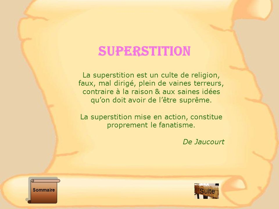 La superstition mise en action, constitue proprement le fanatisme.
