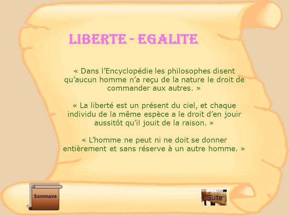 LIBERTE - EGALITE « Dans l'Encyclopédie les philosophes disent qu'aucun homme n'a reçu de la nature le droit de commander aux autres. »