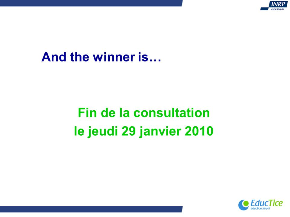 And the winner is… Fin de la consultation le jeudi 29 janvier 2010