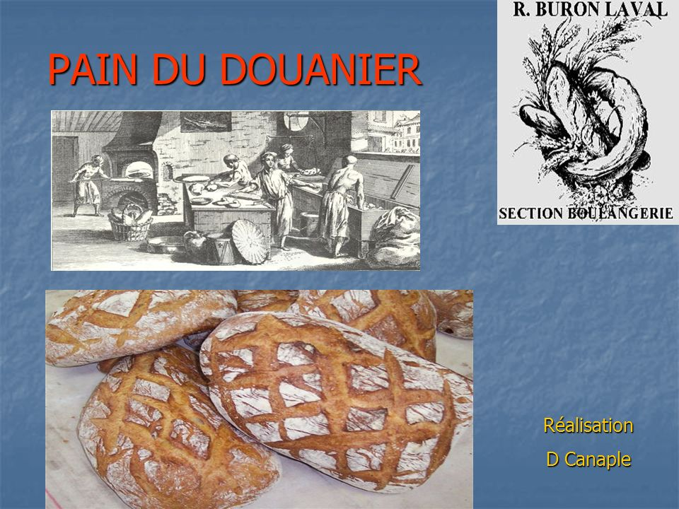 PAIN DU DOUANIER Réalisation D Canaple