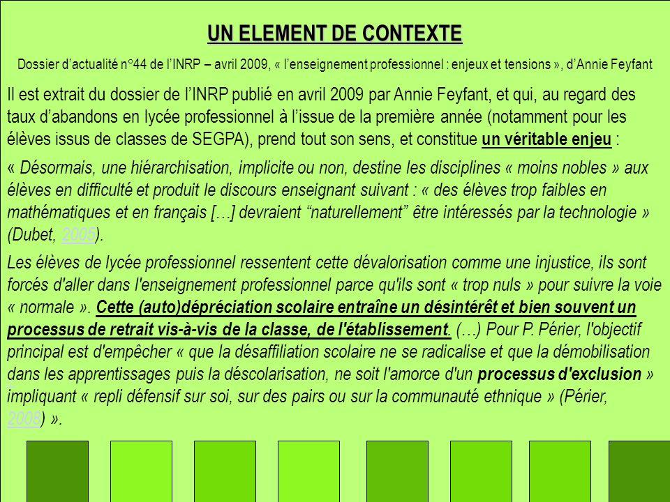 UN ELEMENT DE CONTEXTE Dossier d'actualité n°44 de l'INRP – avril 2009, « l'enseignement professionnel : enjeux et tensions », d'Annie Feyfant.