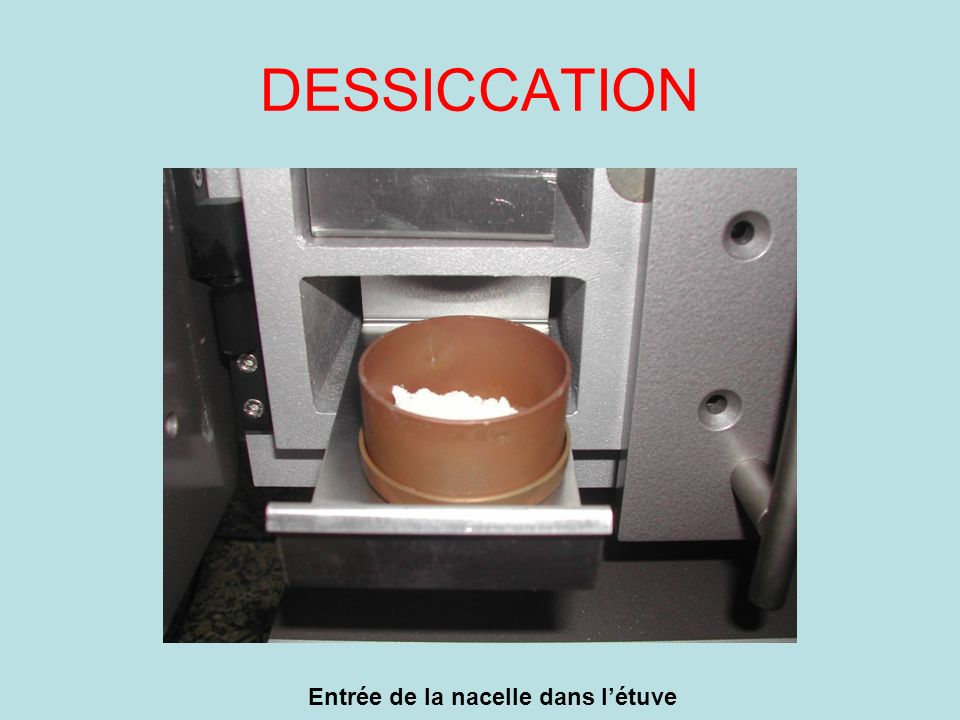 DESSICCATION Entrée de la nacelle dans l'étuve