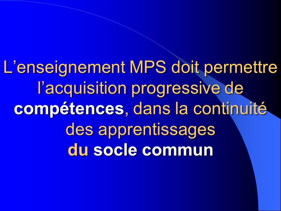 L'enseignement MPS doit permettre l'acquisition progressive de compétences, dans la continuité des apprentissages du socle commun