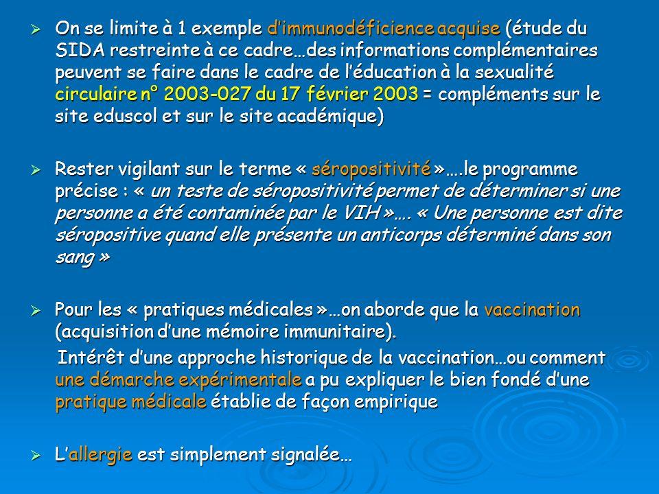 On se limite à 1 exemple d'immunodéficience acquise (étude du SIDA restreinte à ce cadre…des informations complémentaires peuvent se faire dans le cadre de l'éducation à la sexualité circulaire n° 2003-027 du 17 février 2003 = compléments sur le site eduscol et sur le site académique)
