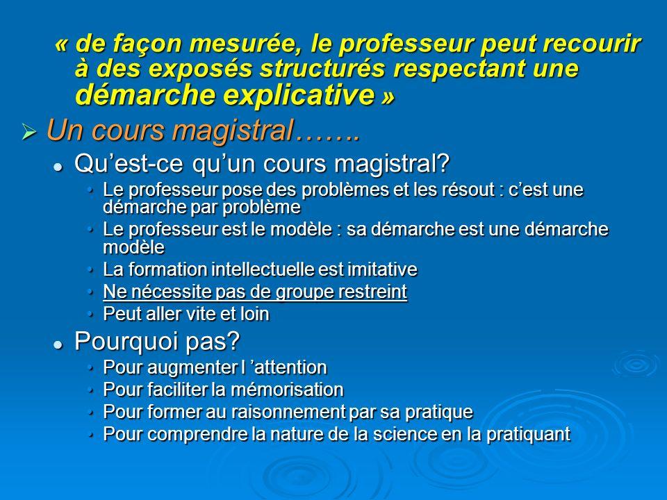 « de façon mesurée, le professeur peut recourir à des exposés structurés respectant une démarche explicative »