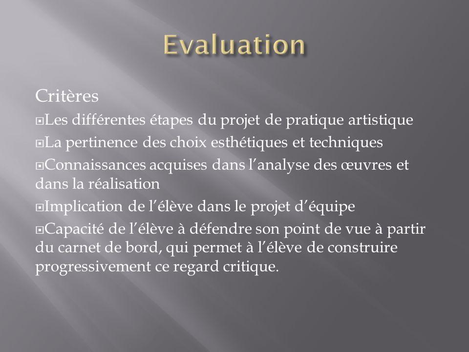 EvaluationCritères. Les différentes étapes du projet de pratique artistique. La pertinence des choix esthétiques et techniques.