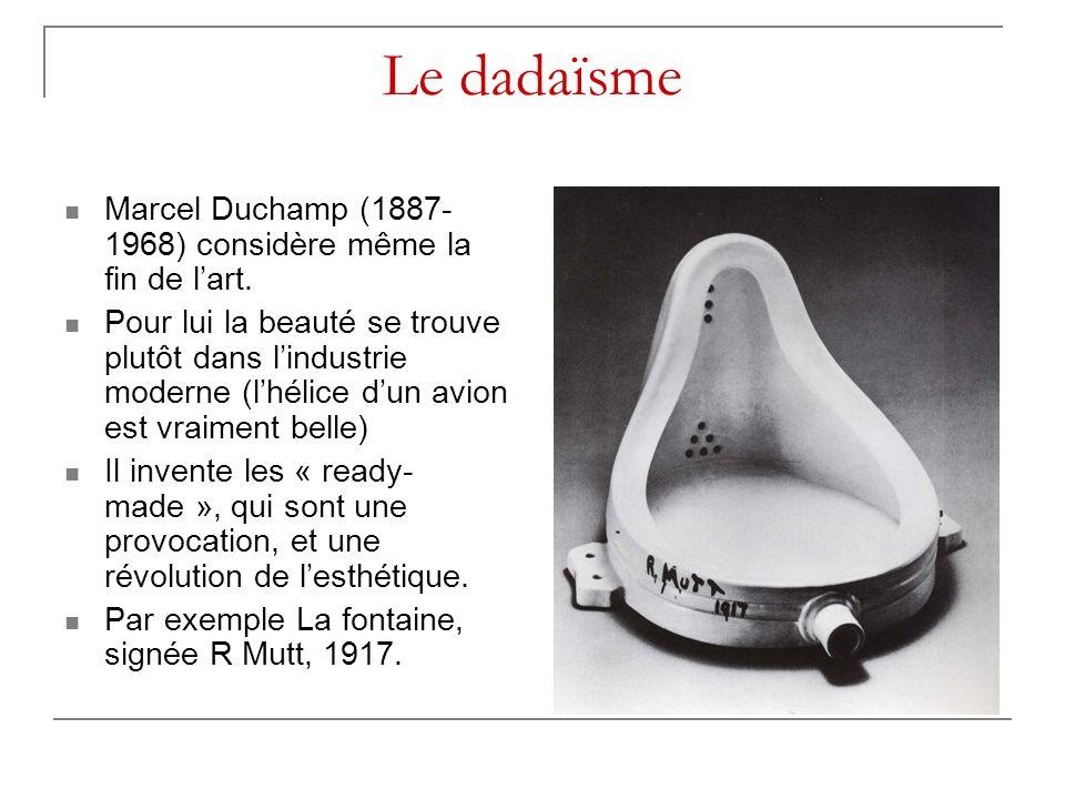Le dadaïsme Marcel Duchamp (1887-1968) considère même la fin de l'art.