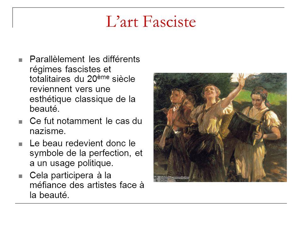 L'art Fasciste Parallèlement les différents régimes fascistes et totalitaires du 20ème siècle reviennent vers une esthétique classique de la beauté.