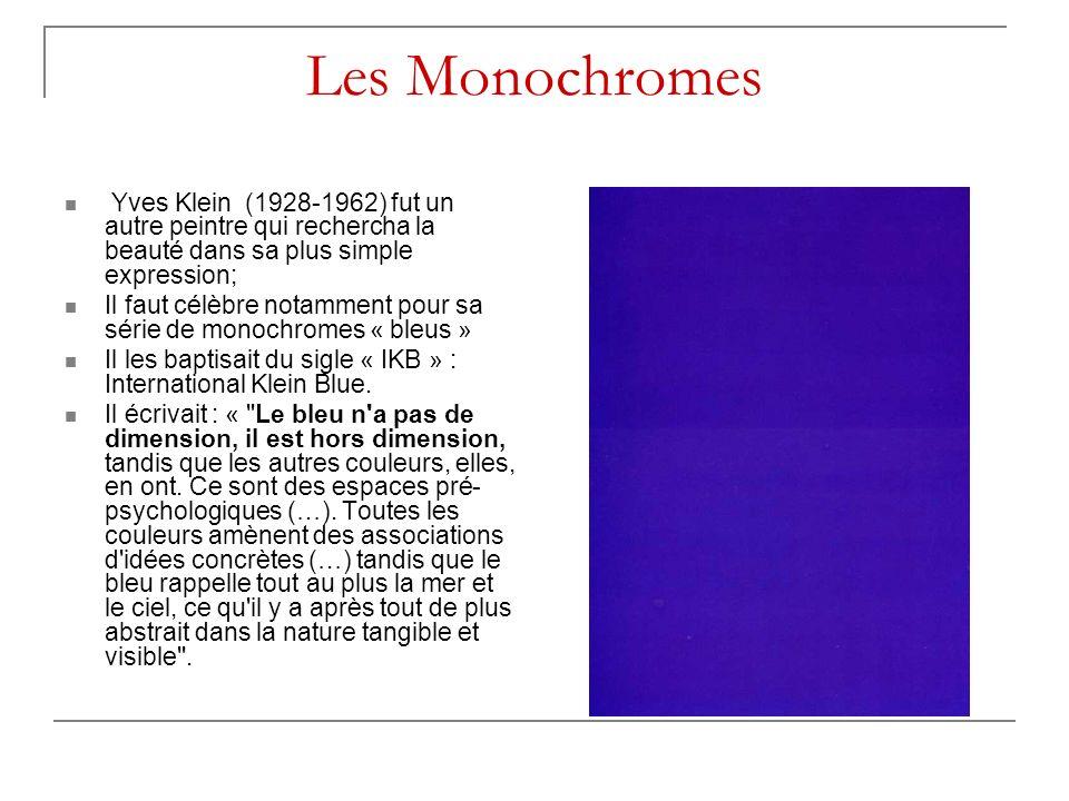Les Monochromes Yves Klein (1928-1962) fut un autre peintre qui rechercha la beauté dans sa plus simple expression;