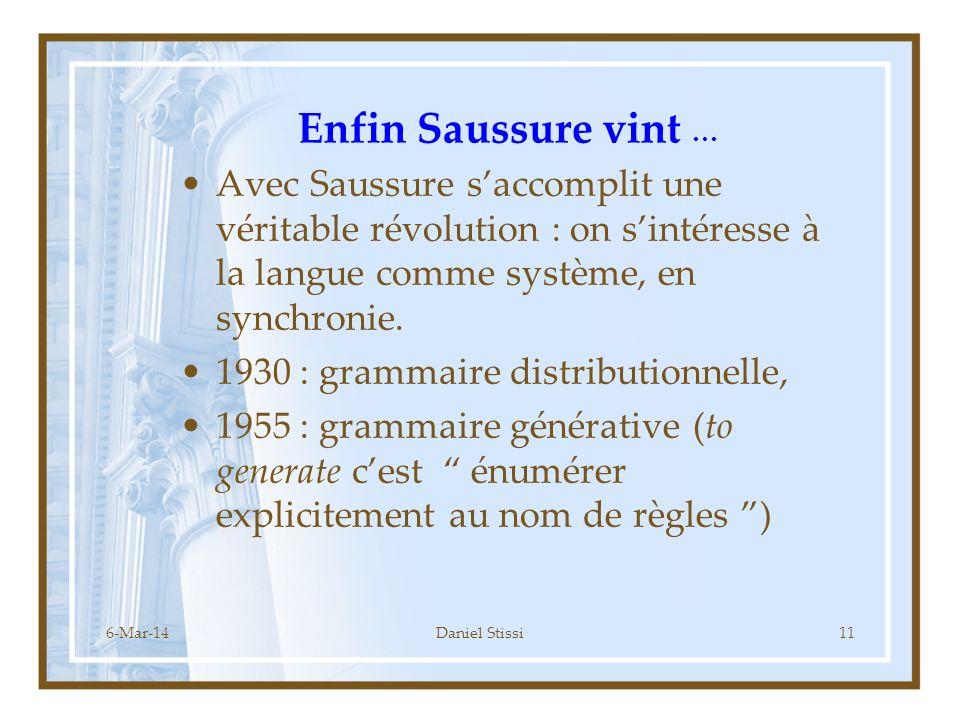 Enfin Saussure vint … Avec Saussure s'accomplit une véritable révolution : on s'intéresse à la langue comme système, en synchronie.