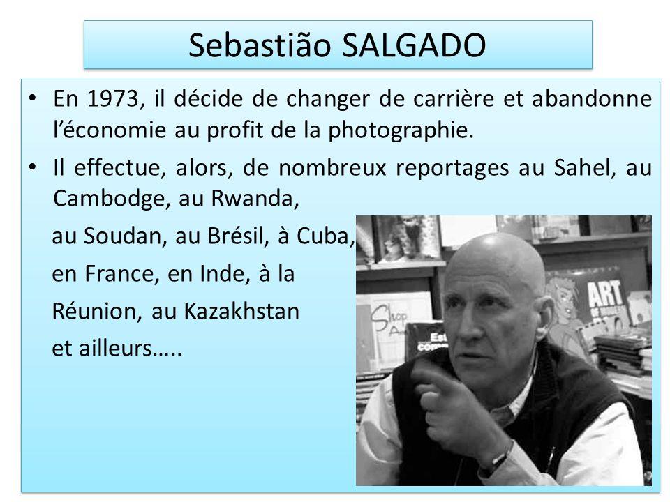 Sebastião SALGADO En 1973, il décide de changer de carrière et abandonne l'économie au profit de la photographie.