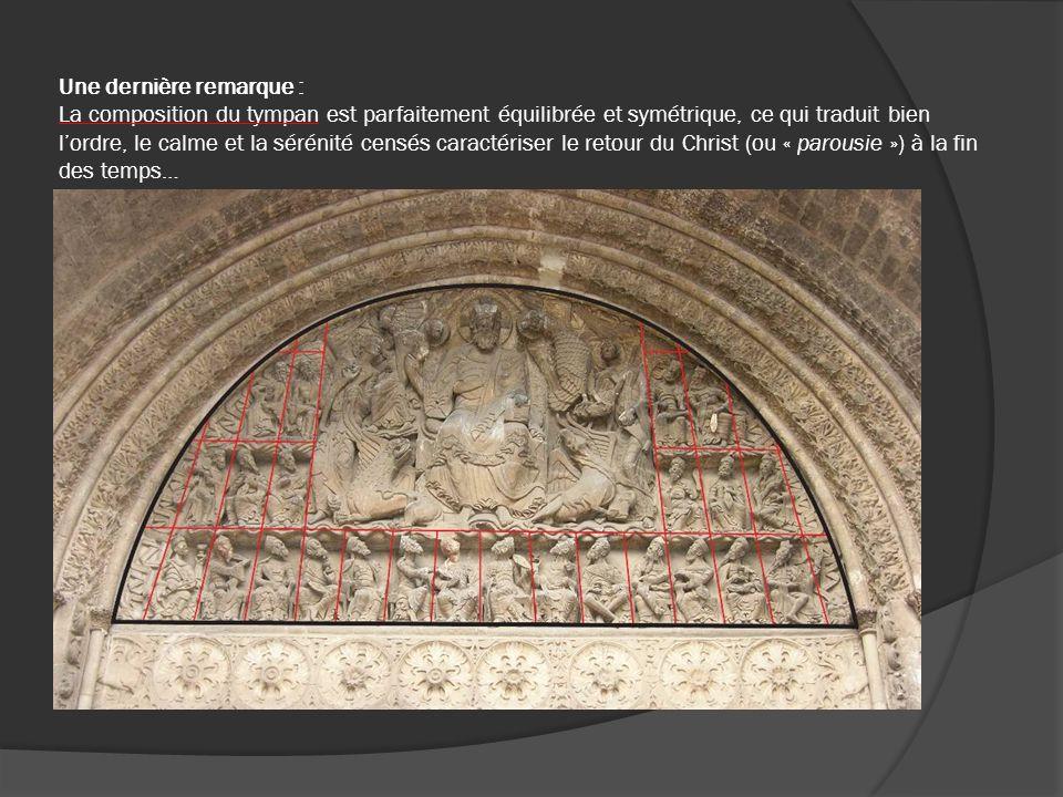 Une dernière remarque : La composition du tympan est parfaitement équilibrée et symétrique, ce qui traduit bien l'ordre, le calme et la sérénité censés caractériser le retour du Christ (ou « parousie ») à la fin des temps…