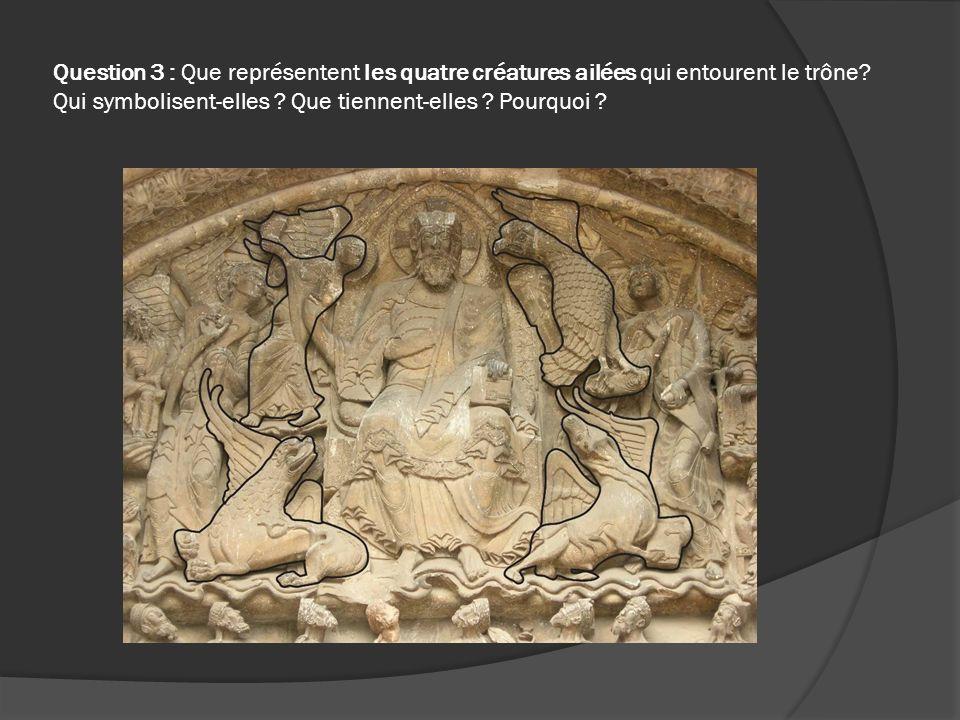Question 3 : Que représentent les quatre créatures ailées qui entourent le trône Qui symbolisent-elles Que tiennent-elles Pourquoi