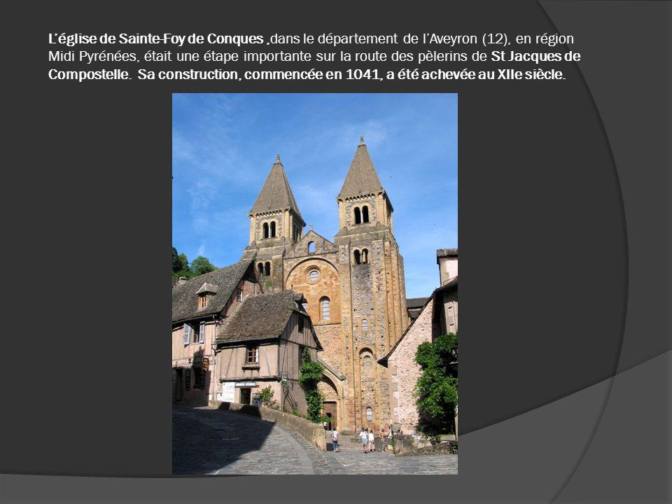 L'église de Sainte-Foy de Conques ,dans le département de l'Aveyron (12), en région Midi Pyrénées, était une étape importante sur la route des pèlerins de St Jacques de Compostelle. Sa construction, commencée en 1041, a été achevée au XIIe siècle.