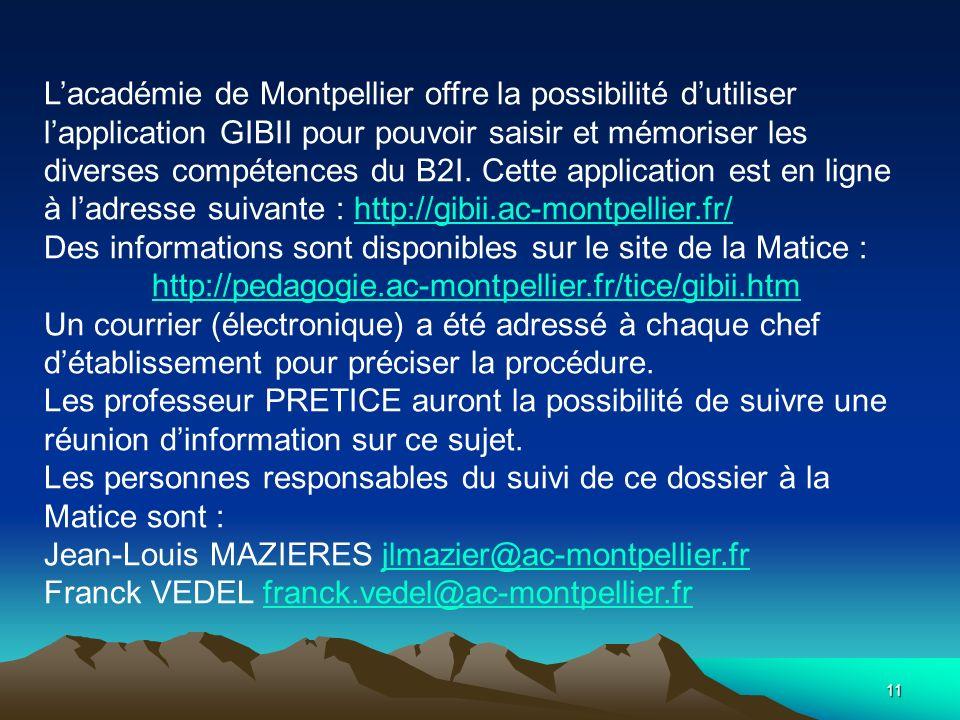 L'académie de Montpellier offre la possibilité d'utiliser l'application GIBII pour pouvoir saisir et mémoriser les diverses compétences du B2I. Cette application est en ligne à l'adresse suivante : http://gibii.ac-montpellier.fr/