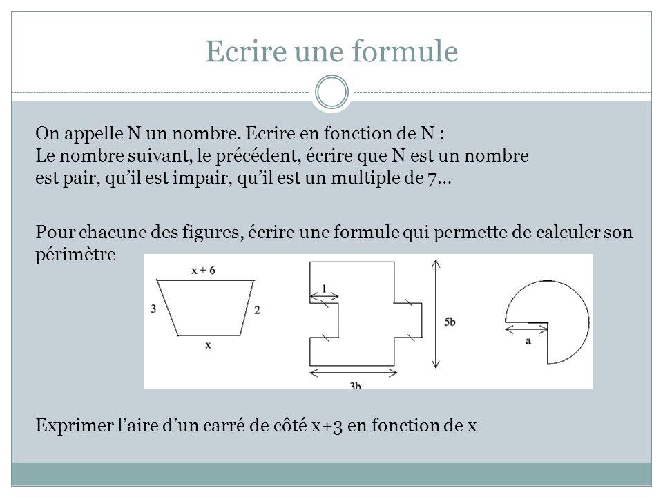 Ecrire une formule On appelle N un nombre. Ecrire en fonction de N :
