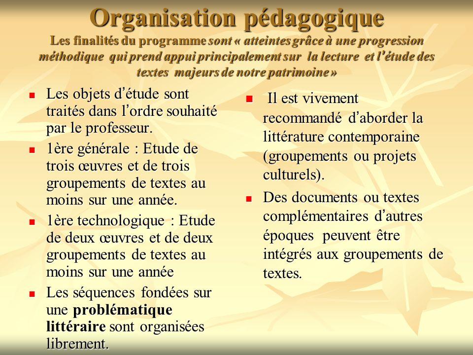 Organisation pédagogique Les finalités du programme sont « atteintes grâce à une progression méthodique qui prend appui principalement sur la lecture et l'étude des textes majeurs de notre patrimoine »