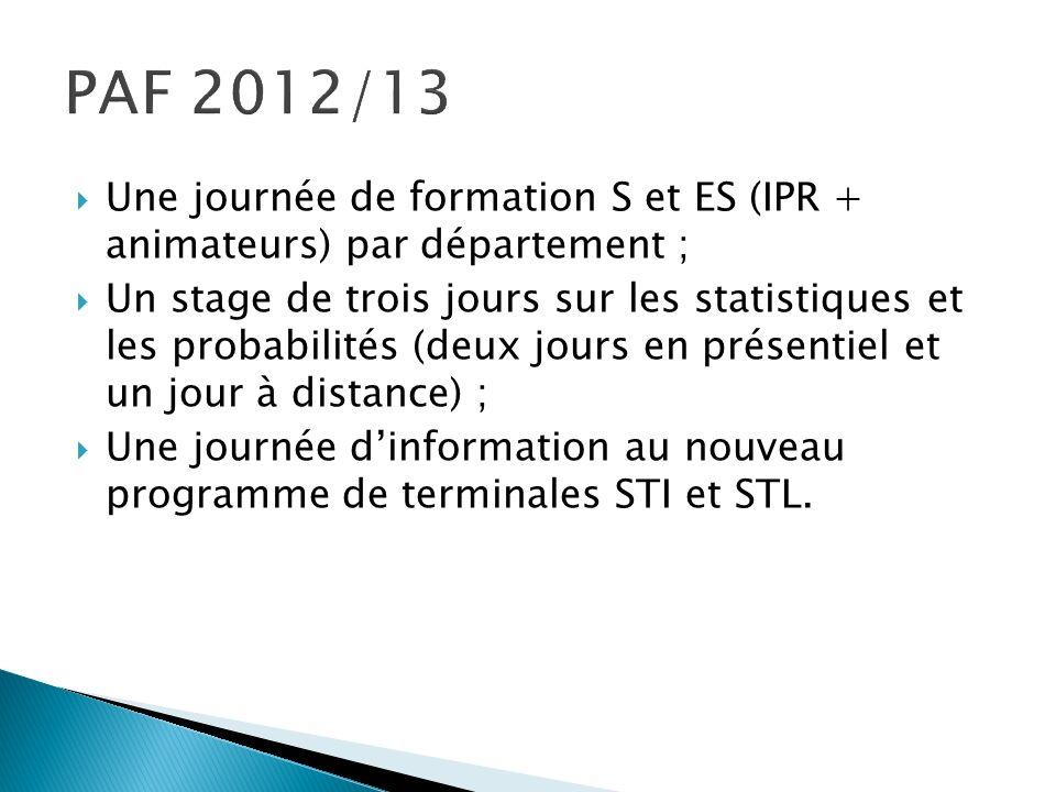 PAF 2012/13 Une journée de formation S et ES (IPR + animateurs) par département ;