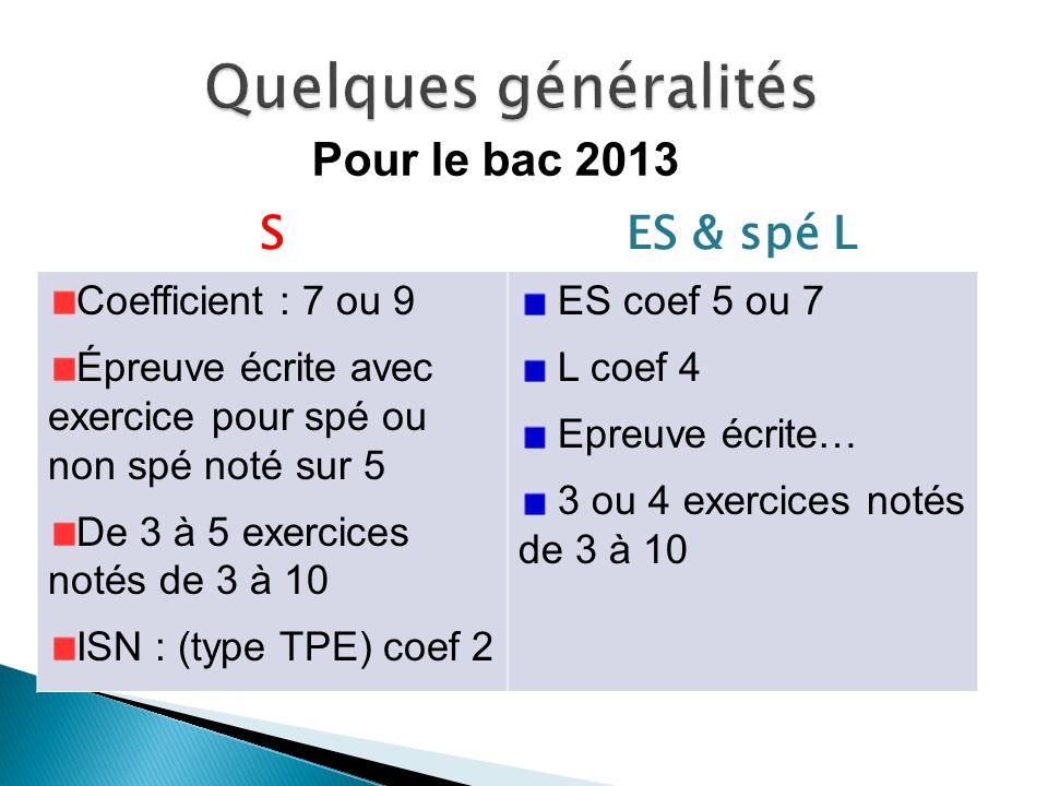 Quelques généralités Pour le bac 2013 S ES & spé L