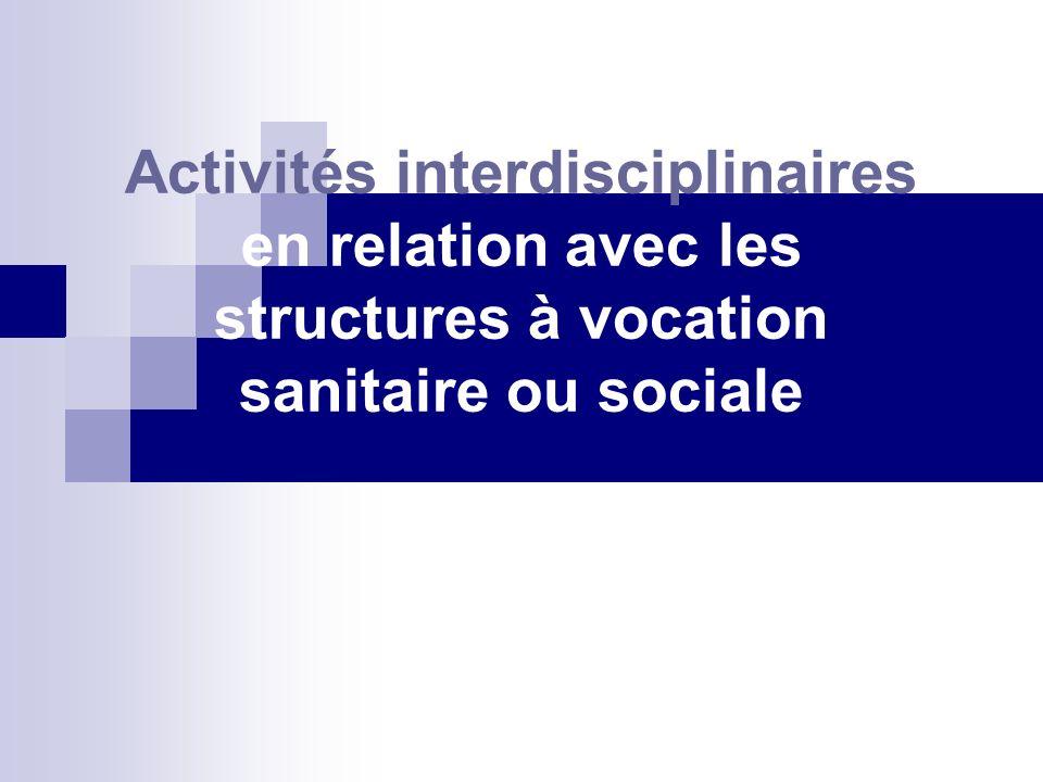 Activités interdisciplinaires en relation avec les structures à vocation sanitaire ou sociale