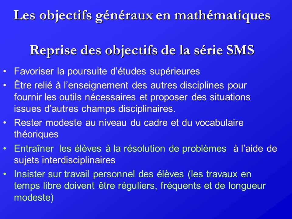 Les objectifs généraux en mathématiques Reprise des objectifs de la série SMS