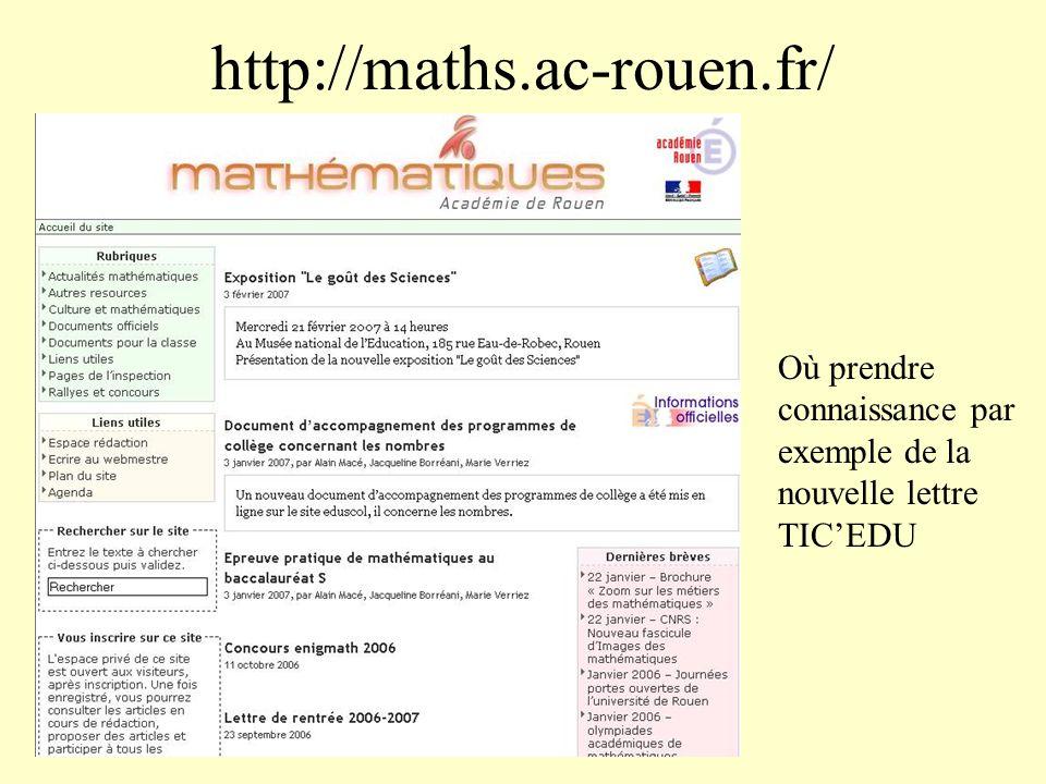 http://maths.ac-rouen.fr/ Où prendre connaissance par exemple de la nouvelle lettre TIC'EDU