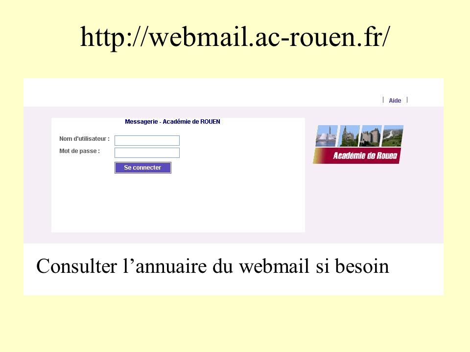http://webmail.ac-rouen.fr/ Consulter l'annuaire du webmail si besoin