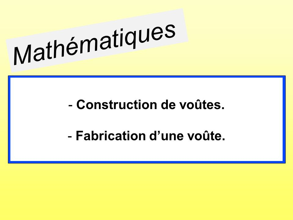 Construction de voûtes. Fabrication d'une voûte.