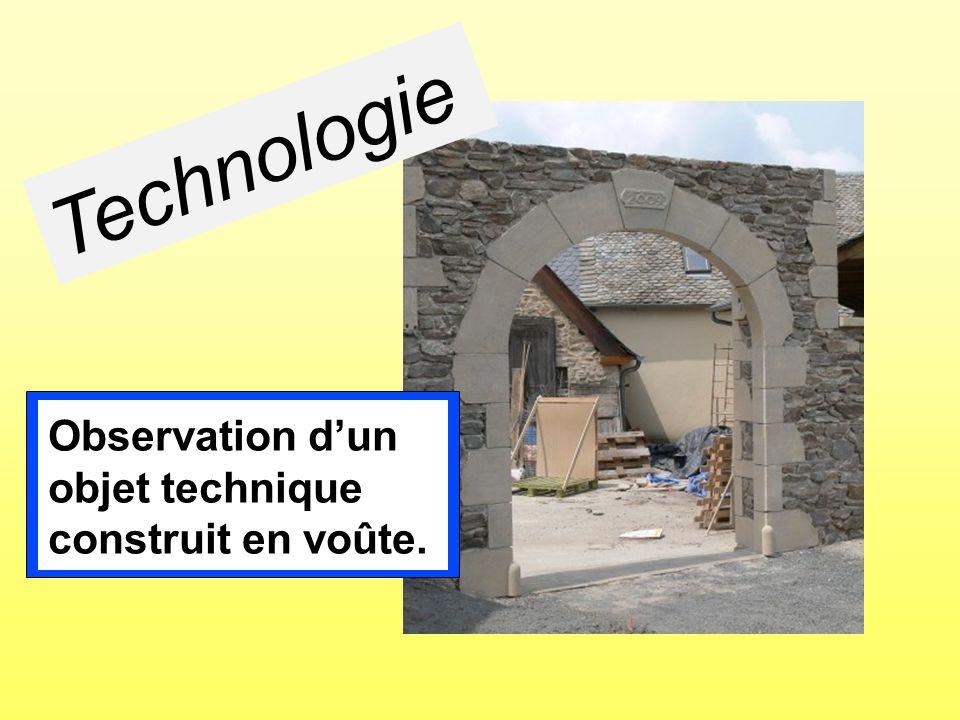 Technologie Observation d'un objet technique construit en voûte. 8