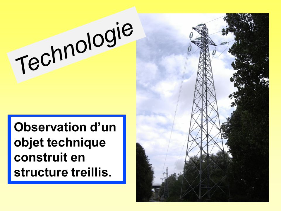 Technologie Observation d'un objet technique construit en structure treillis.