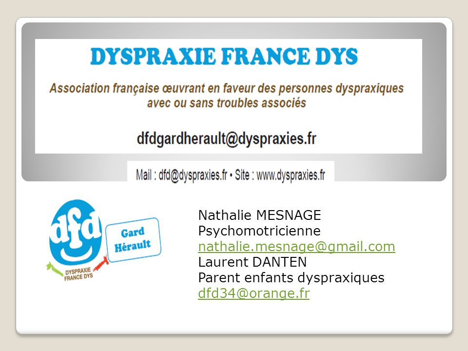 Nathalie MESNAGE Psychomotricienne. nathalie.mesnage@gmail.com. Laurent DANTEN. Parent enfants dyspraxiques.