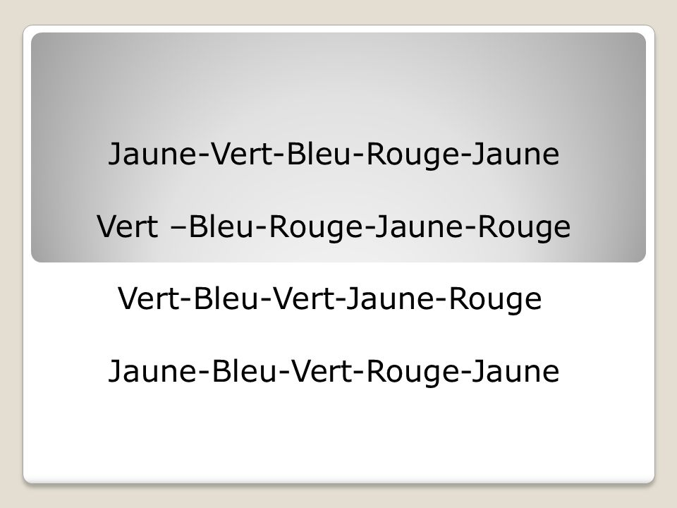Jaune-Vert-Bleu-Rouge-Jaune Vert –Bleu-Rouge-Jaune-Rouge