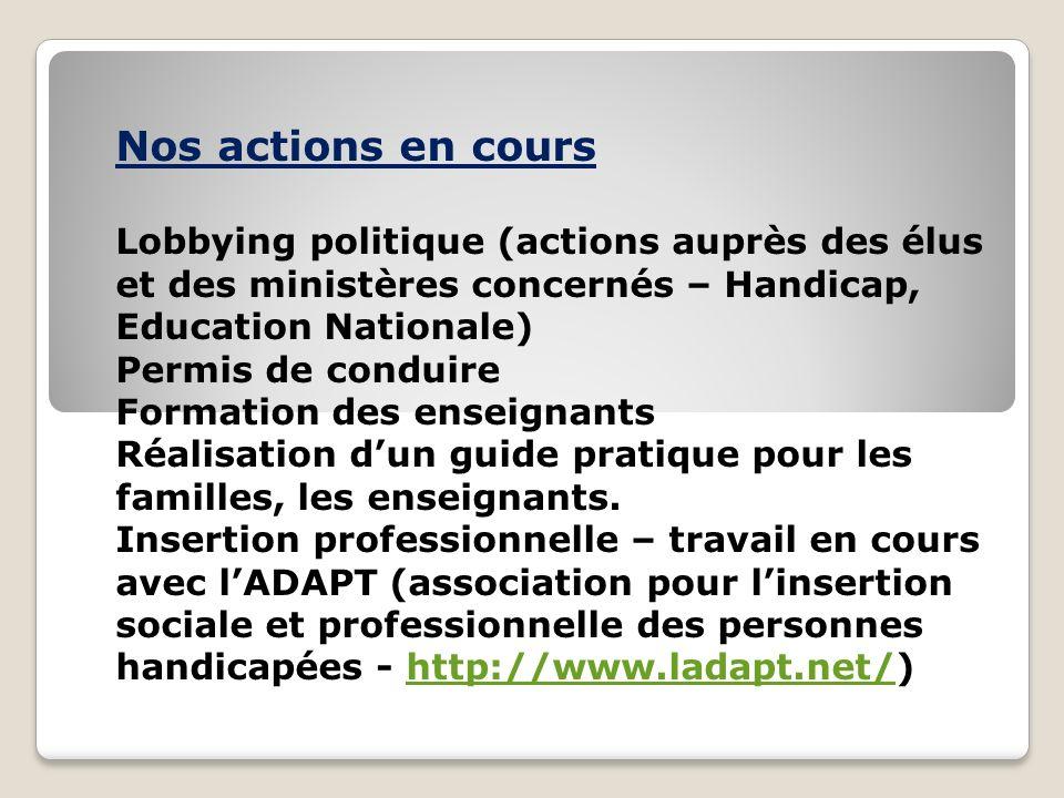 Nos actions en cours Lobbying politique (actions auprès des élus et des ministères concernés – Handicap, Education Nationale)