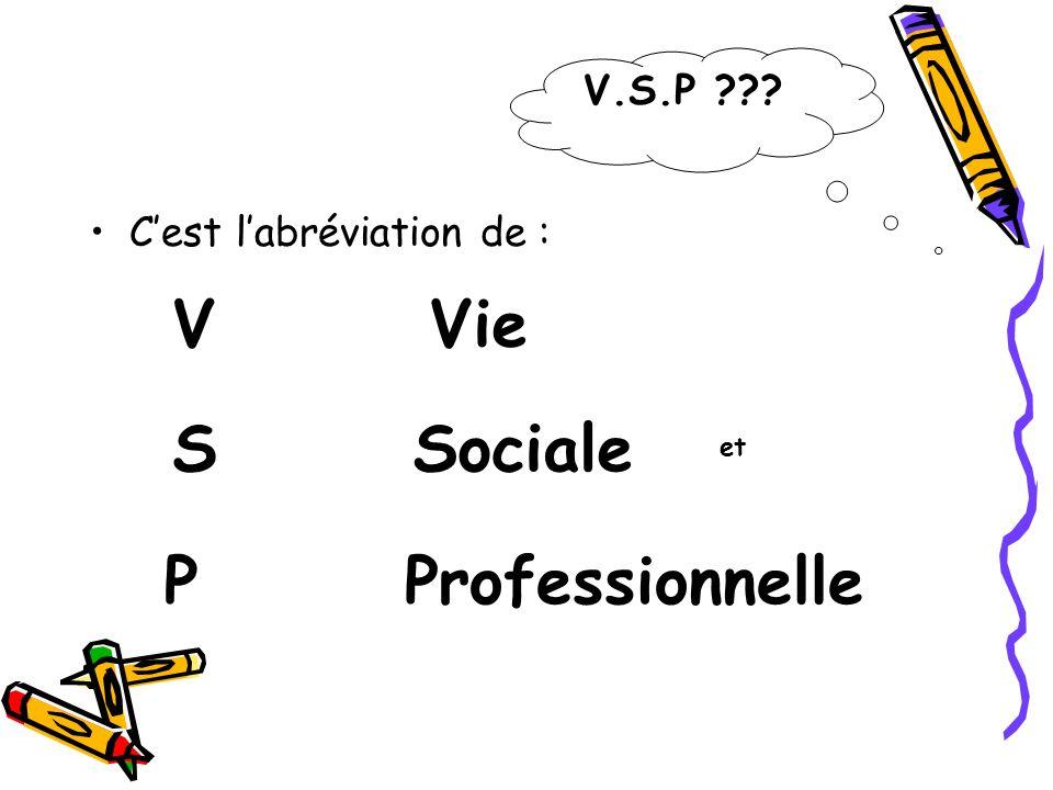 V Vie S Sociale P Professionnelle V.S.P C'est l'abréviation de :