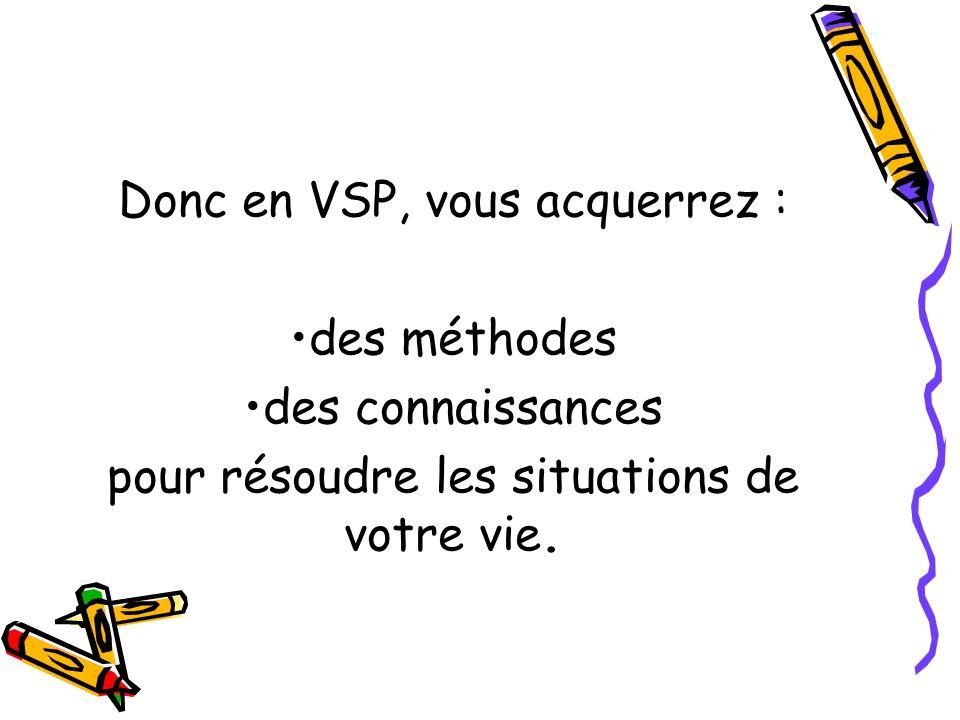 Donc en VSP, vous acquerrez : des méthodes des connaissances
