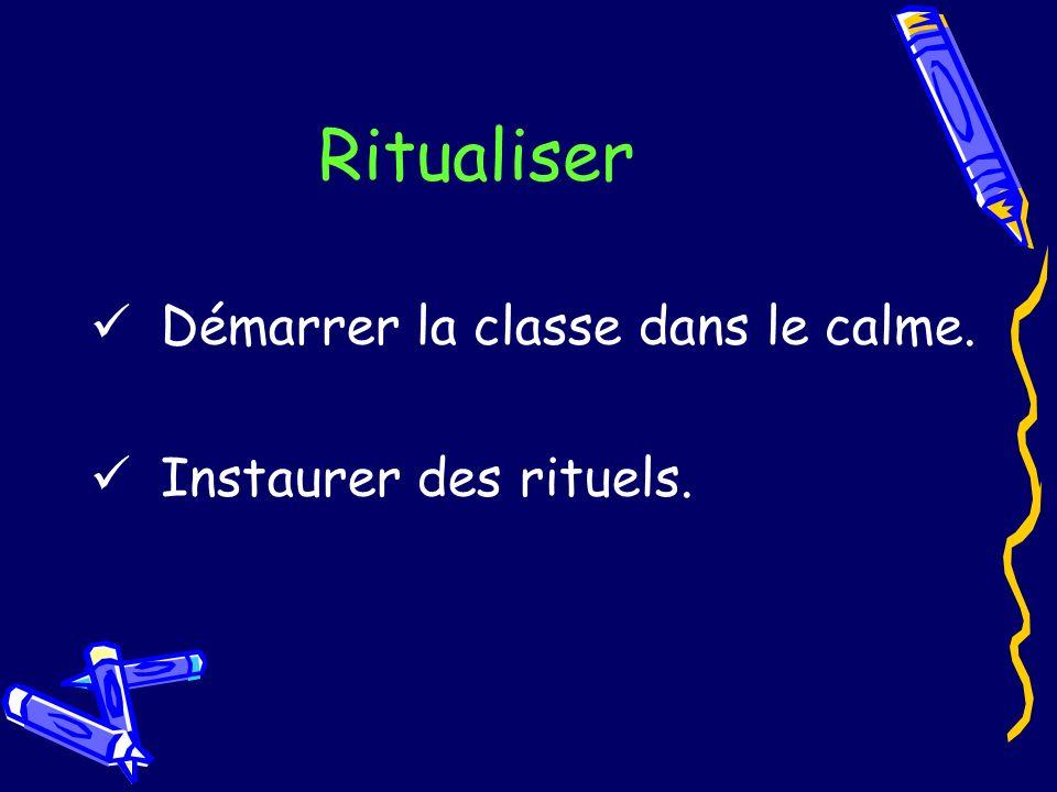 Ritualiser Démarrer la classe dans le calme. Instaurer des rituels.
