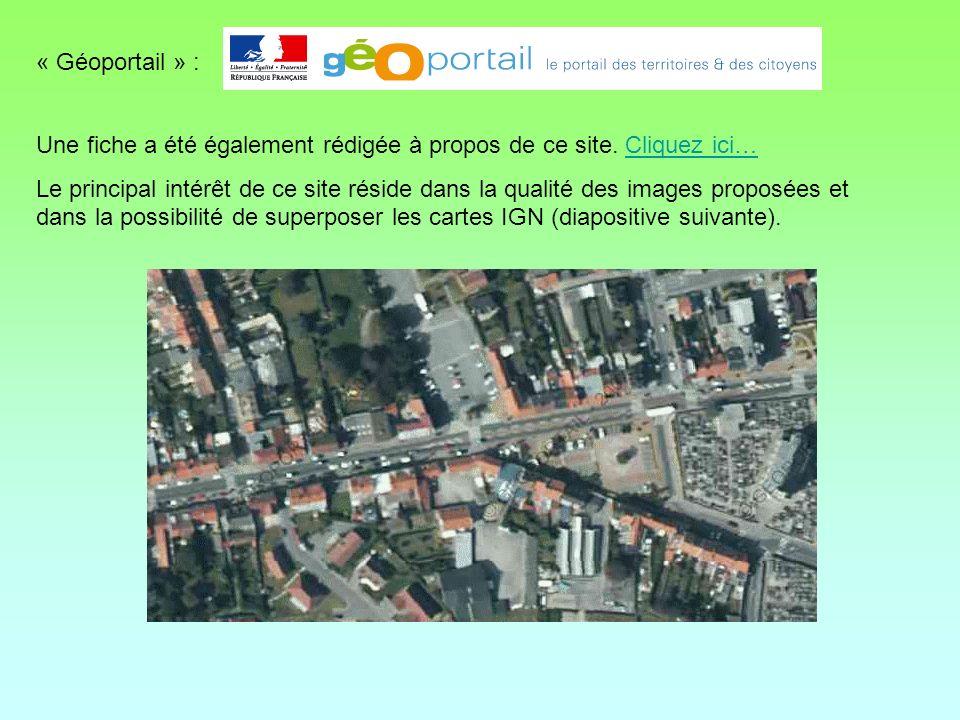 « Géoportail » : Une fiche a été également rédigée à propos de ce site. Cliquez ici…