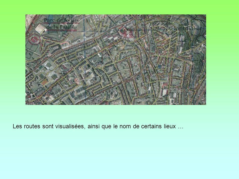 Les routes sont visualisées, ainsi que le nom de certains lieux …