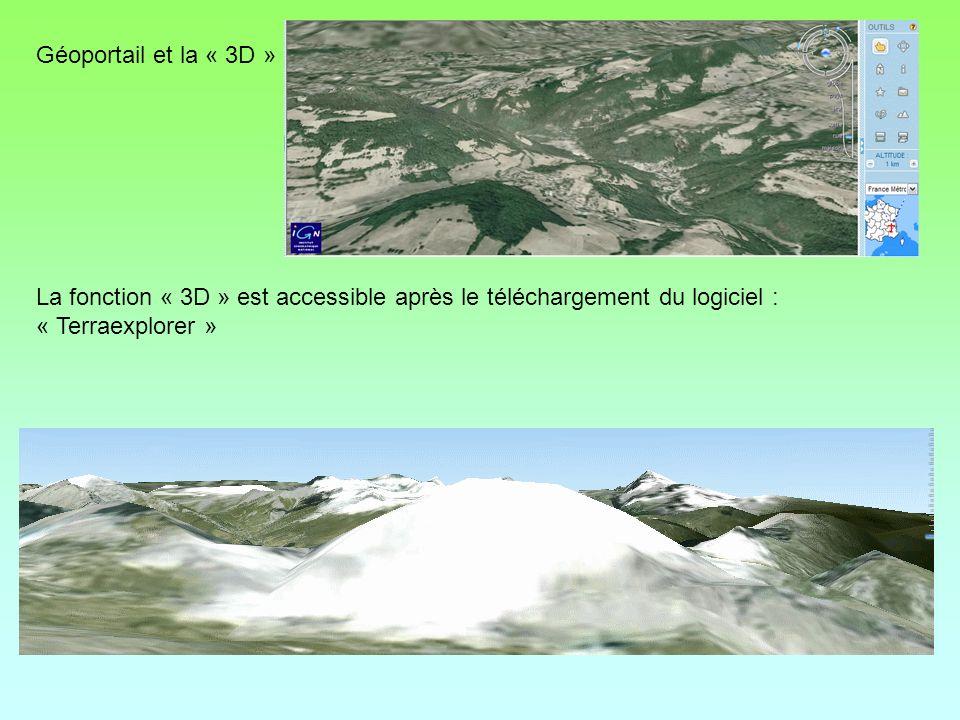 Géoportail et la « 3D » La fonction « 3D » est accessible après le téléchargement du logiciel : « Terraexplorer »