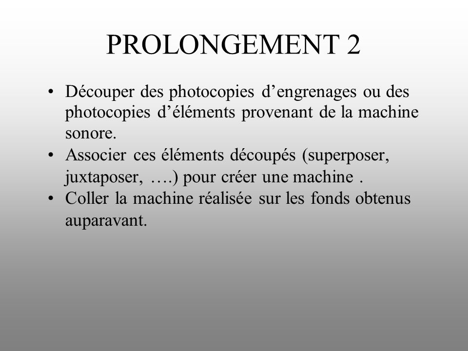PROLONGEMENT 2 Découper des photocopies d'engrenages ou des photocopies d'éléments provenant de la machine sonore.