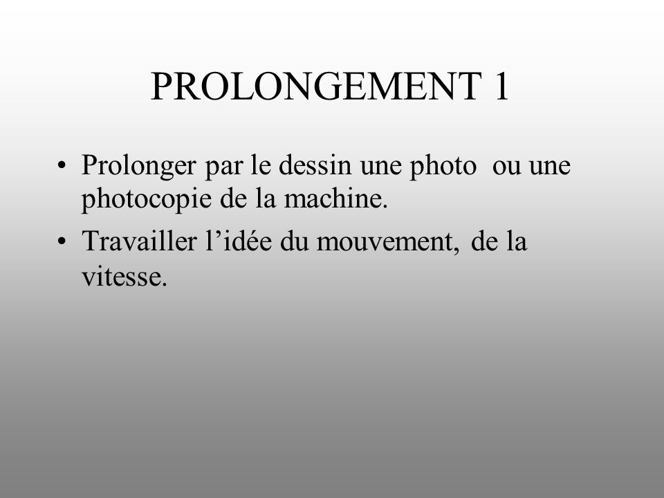 PROLONGEMENT 1 Prolonger par le dessin une photo ou une photocopie de la machine.