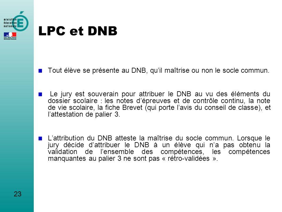 LPC et DNB Tout élève se présente au DNB, qu'il maîtrise ou non le socle commun.
