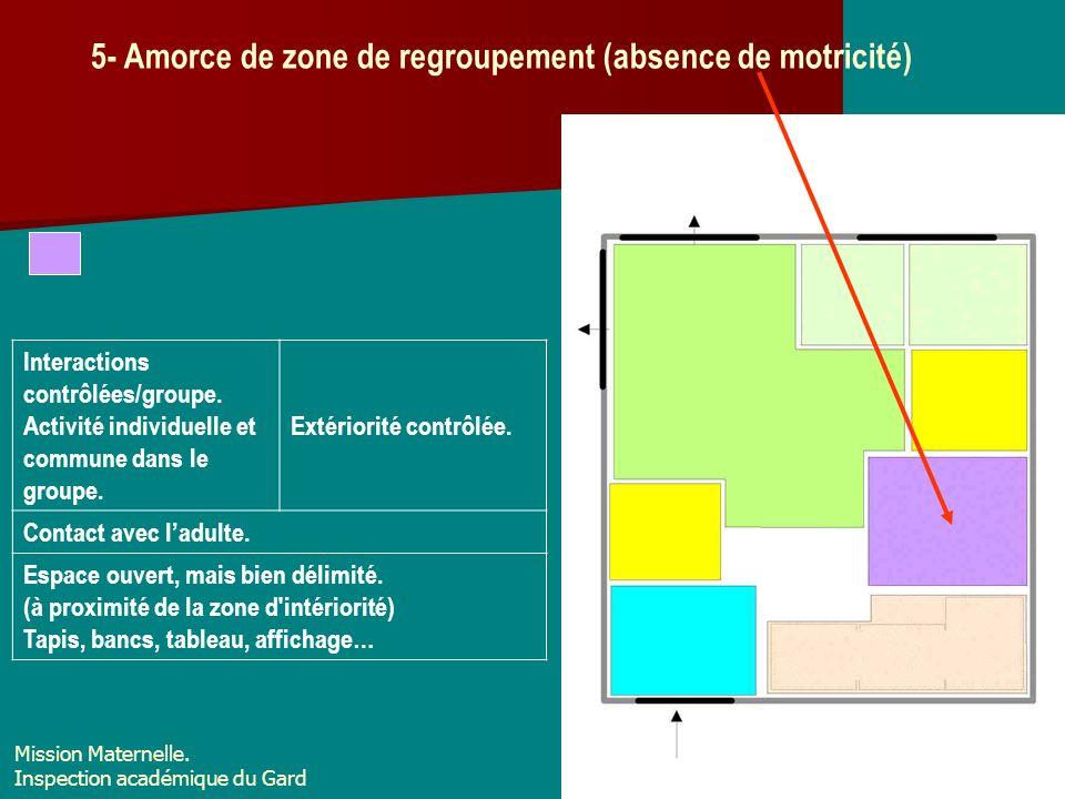5- Amorce de zone de regroupement (absence de motricité)