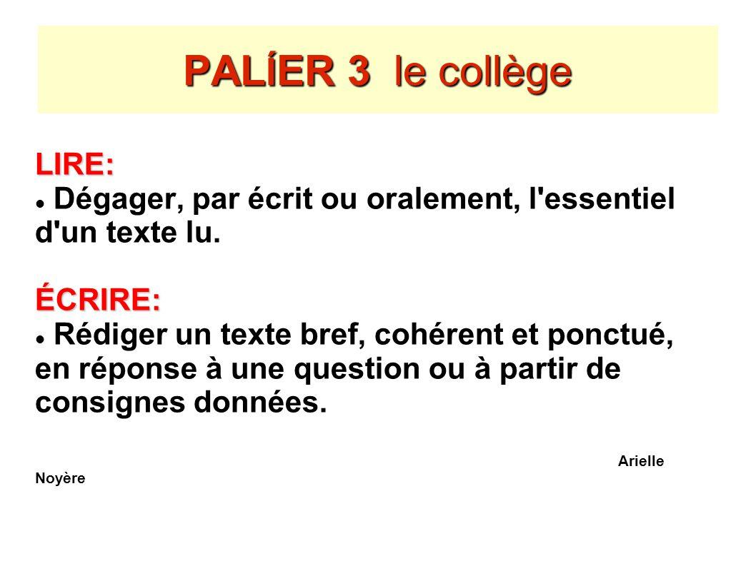 PALÍER 3 le collège LIRE: Dégager, par écrit ou oralement, l essentiel