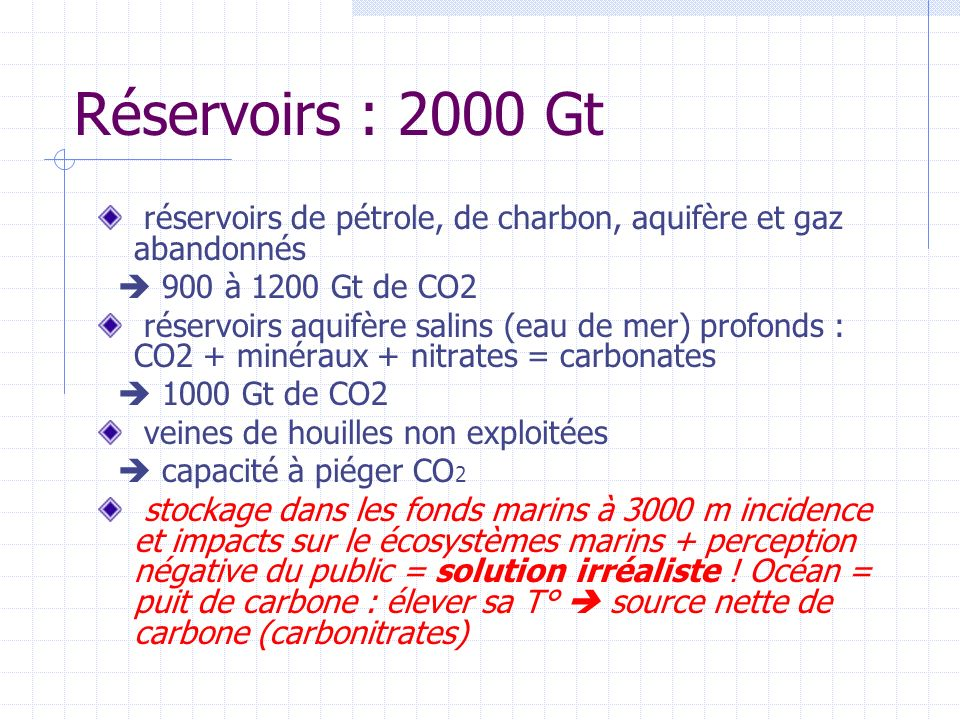 Réservoirs : 2000 Gt réservoirs de pétrole, de charbon, aquifère et gaz abandonnés.  900 à 1200 Gt de CO2.