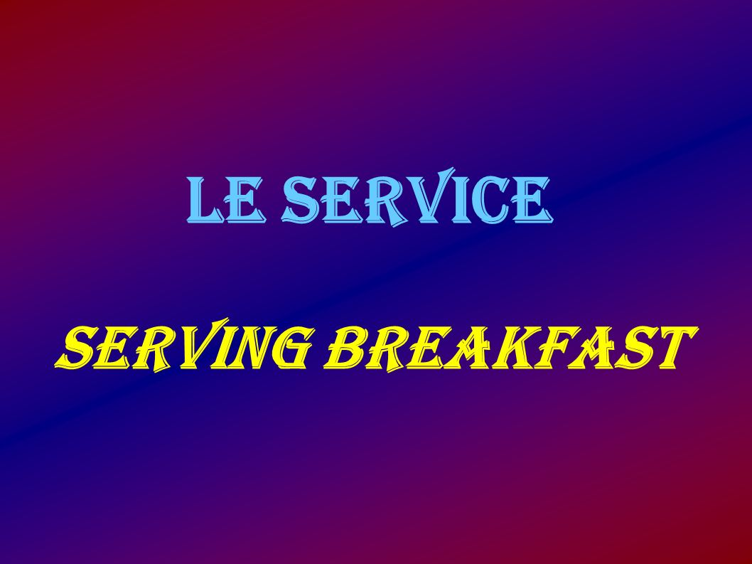 LE SERVICE Serving breakfast