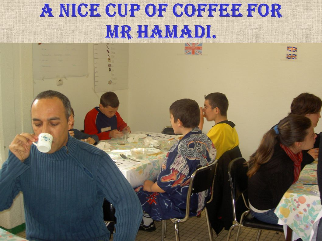 A nice cup of coffee for Mr Hamadi.