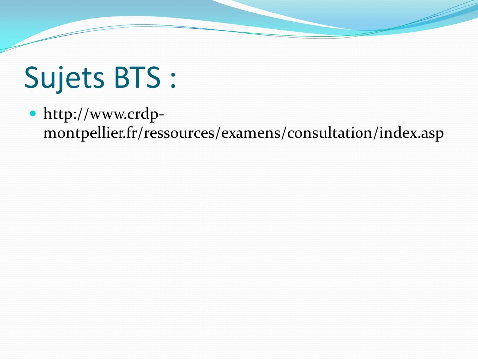 Sujets BTS : http://www.crdp-montpellier.fr/ressources/examens/consultation/index.asp